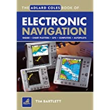 The Adlard Coles Book of Electronic Navigation by Tim Bartlett (2005-05-01)