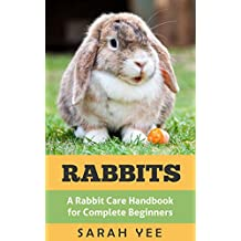 Rabbits: A Rabbit Care Handbook for Complete Beginners (Rabbits as Pets, Rabbit Books, Rabbit Care 1) (English Edition)