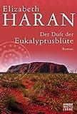 Der Duft der Eukalyptusblüte: Roman - Elizabeth Haran