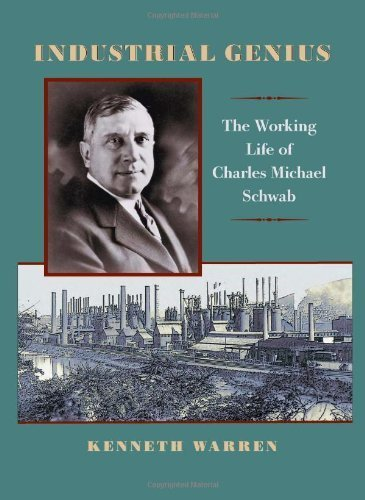 industrial-genius-the-working-life-of-charles-michael-schwab-1st-edition-by-warren-kenneth-2007-hard