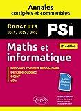 Maths et informatique. PSI. Annales corrigées et commentées. Concours 2017/2018/2019...