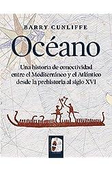 Descargar gratis Océano: Una historia de conectividad entre el Mediterráneo y el Atlántico desde la prehistoria hasta el siglo XVI en .epub, .pdf o .mobi