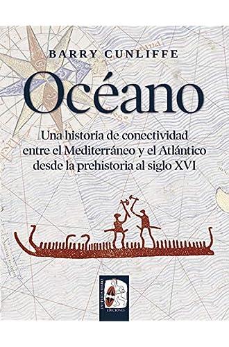 Descargar gratis Océano: Una historia de conectividad entre el Mediterráneo y el Atlántico desde la prehistoria hasta el siglo XVI de Barry Cunliffe