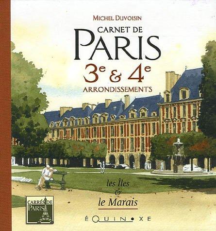 Carnet de Paris 3e & 4e arrondissements : Les Iles & le Marais par Michel Duvoisin