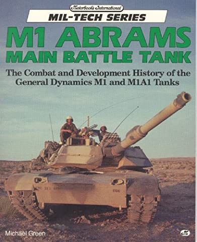 M1 Abrams Main Battle Tank: The Combat and Development History of the General Dynamics M1 and M1A1 Tanks