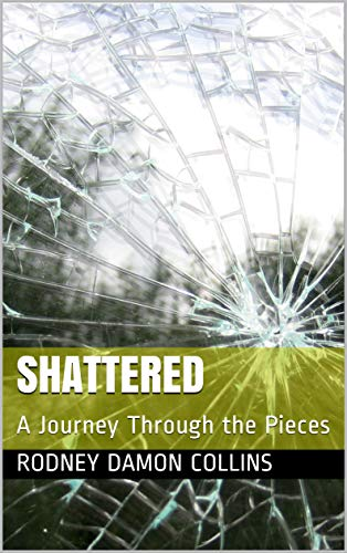 Shattered: A Journey Through the Pieces (English Edition)