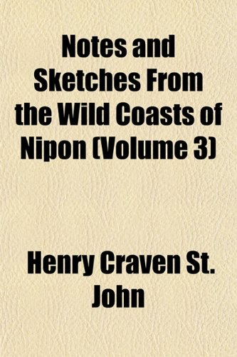 Notes and Sketches From the Wild Coasts of Nipon (Volume 3)