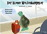 Der kleine Weltenbummler: Kinderbuch 1-6 Jahre - Meine erste Reise nach Mauritius - Vorlesegeschichte mit Bildern, Lesen lernen, Tiergeschichte