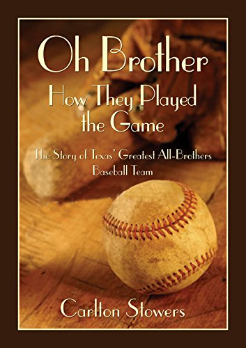 Oh Brother, How They Played the Game: The Story of Texas' Greatest All-brothers Baseball Team (Texas Heritage, Band 9)