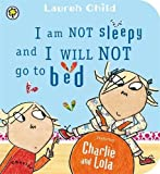 I Am Not Sleepy and I Will Not Go to Bed: Board Book (Charlie and Lola)