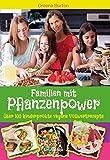 Familien mit Pflanzenpower: Über 100 kinderprobte, vegane Vollwertrezepte