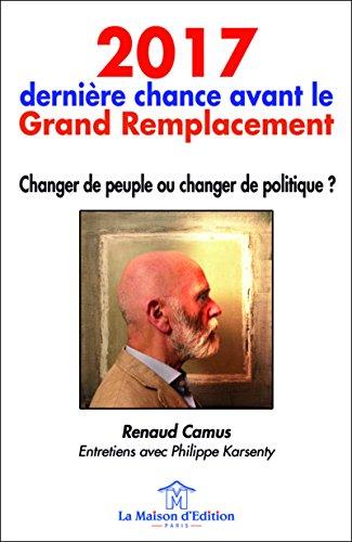 2017-dernire-chance-avant-le-grand-remplacement-changer-de-peuple-ou-changer-de-politique-