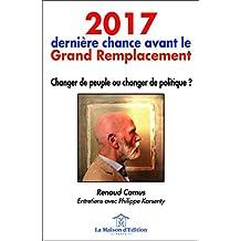 2017, dernière chance avant le grand remplacement : Changer de peuple ou changer de politique ?