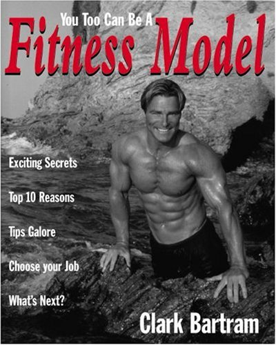 You Too Can be a Fitness Model por Clark Bartram