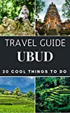 Ubud 2018 : 20 Cool Things to do during your Trip to Ubud: Top 20 Local Places You Can't Miss! (Travel Guide Ubud- Bali ) (English Edition)