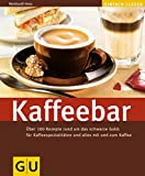 Kaffeebar: Über 100 Rezepte rund um das schwarze gold: für Kaffeespezialitäten und alles mit und zum Kaffee (GU Altproduktion)
