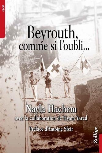 Beyrouth, comme si l'oubli...: Avec la collaboration de Hyam Yared. Prface d