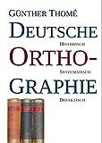 Deutsche Orthographie: historisch - systematisch - didaktisch - Prof. Dr. Günther Thomé