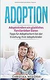 Adoption: Adoptivkindern ein glückliches Familienleben bieten - Tipps für Adoptiveltern bei der Erziehung ihrer Adoptivkinder
