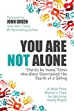 You Are Not Alone: Stories by Young Teens Who Have Experienced the Death of a Sibling