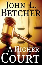 A Higher Court: One Man's Search for the Truth of God's Existence by John L. Betcher (2012-03-12)