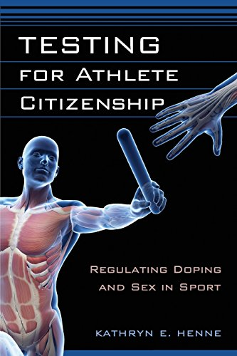 testing-for-athlete-citizenship-regulating-doping-and-sex-in-sport-critical-issues-in-sport-and-soci