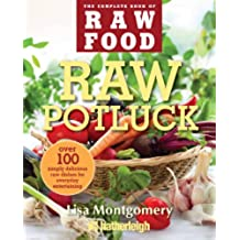 Raw Potluck: Over 100 Simply Delicious Raw Dishes for Everyday Entertaining (The Complete Book of Raw Food Series)