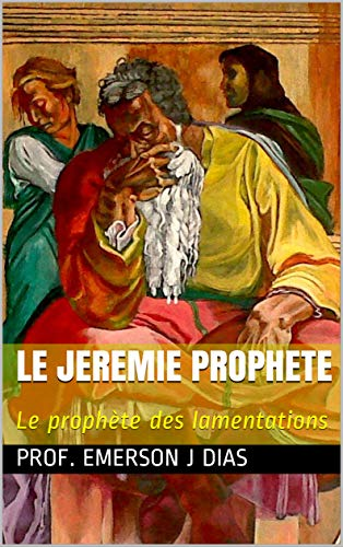 Couverture du livre LE JEREMIE PROPHETE: Le prophète des lamentations