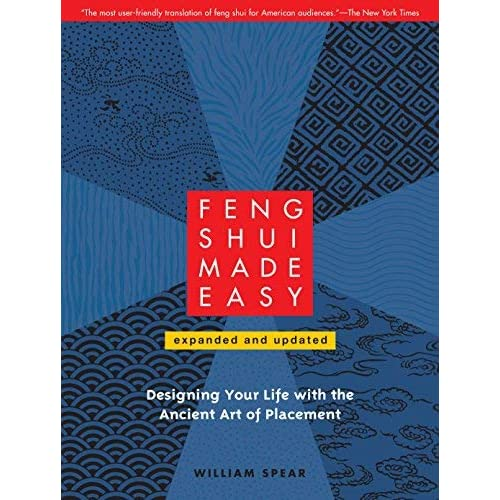 Feng Shui Made Easy, Revised Edition: Designing Your Life with the Ancient Art of Placement by William Spear(2010-11-16)