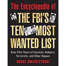 The Encyclopedia of the FBI's Ten Most Wanted: Over Fifty Years of Convicts, Robbers and Terrorists, and Other Rogues