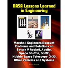 NASA Lessons Learned in Engineering: Marshall Engineers Recount Problems and Solutions on Saturn V Rocket, Apollo, Space Shuttle, SSME, Hubble Space Telescope, ... Other Vehicles and Systems (English Edition)