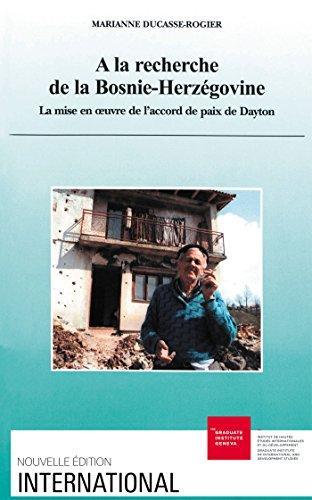 A la recherche de la Bosnie-Herzgovine: La mise en oeuvre de l'accord de paix de Dayton