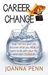 Career Change: Stop hating your job, discover what you really want to do with your life, and start doing it! by Joanna Penn(2013-02-15)