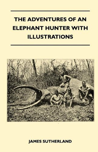 The Adventures Of An Elephant Hunter With Illustrations by James Sutherland (2010-11-22)