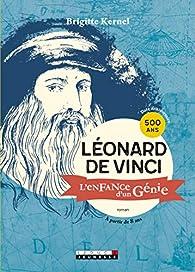 Léonard de Vinci, l'enfance d'un génie par Brigitte Kernel