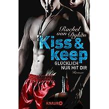 Kiss and keep - Glücklich nur mit dir: Roman (Die Kiss-and-Keep-Reihe 1)