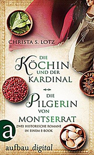 Die Köchin und der Kardinal & Die Pilgerin von Montserrat: Zwei historische Romane in einem E-Book (German Edition)
