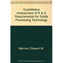 Quantitative Assessment of R & D Requirements for Solids Processing Technology