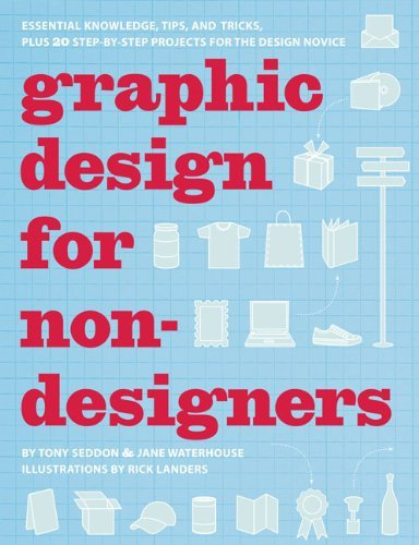 Graphic Design for Nondesigners: Essential Knowledge, Tips, and Tricks, Plus 20 Step-by-Step Projects for the Design Novice by Tony Seddon (2009-07-29)