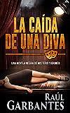 La Caída de una Diva: Una novela negra de misterio y crimen (Serie policíaca de los detectives Goya y Castillo nº 1)
