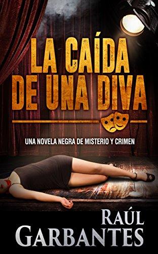 La Caída de una Diva: Una novela negra de misterio y crimen (Serie policíaca de los detectives Goya y Castillo nº 1) por Raúl Garbantes