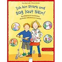 Ich bin stark und sag laut Nein!: Drei Bilderbuch-Geschichten, die Kinder selbstbewusst machen