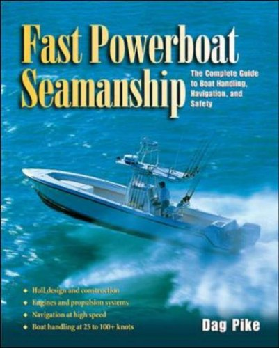 Fast Powerboat Seamanship: The Complete Guide to Boat Handling, Navigation, and Safety