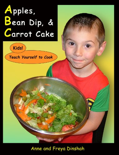 Apples, Bean Dip, and Carrot Cake: Kids! Teach Yourself to Cook (English Edition)