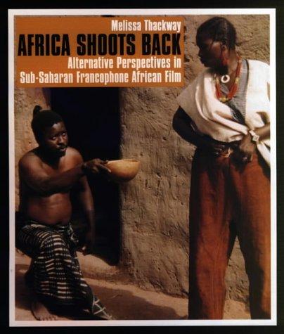 Africa Shoots Back: Alternative Perspectives in Sub-Saharan Francophone African Film (0)