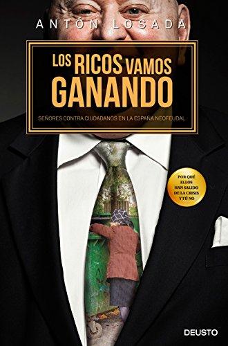 Los ricos vamos ganando: Señores contra ciudadanos en la España neofeudal por Antón Losada Trabada