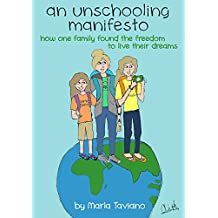 an unschooling manifesto: how one family found the freedom to live their dreams (English Edition)