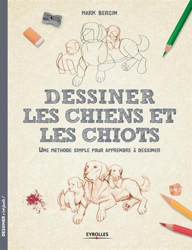 Dessiner les chiens et les chiots: Une méthode simple pour apprendre à dessiner