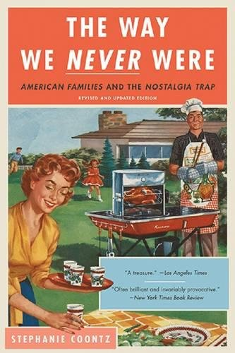 the-way-we-never-were-american-families-and-the-nostalgia-trap