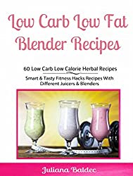 Low Carb Low Fat Blender Recipes: 60 Low Carb Low Calorie Herbal Recipes - Smart & Tasty Fitness Hacks Recipes With Different Juicers & Blenders